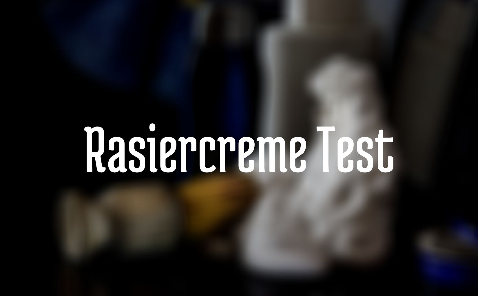 Rasiercreme Test