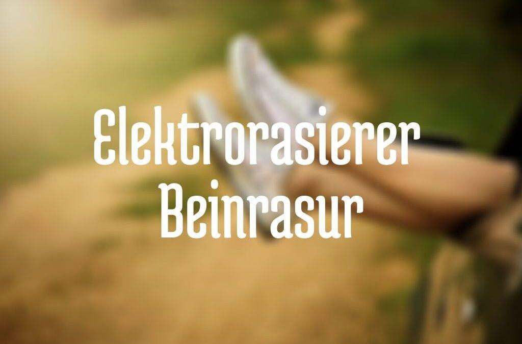 Elektrorasierer für die Beinrasur – das gilt es zu beachten!
