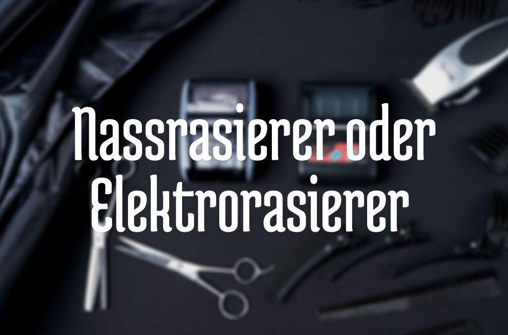 Nassrasierer oder Elektrorasierer – für welchen Einsatzzweck ist was geeignet?
