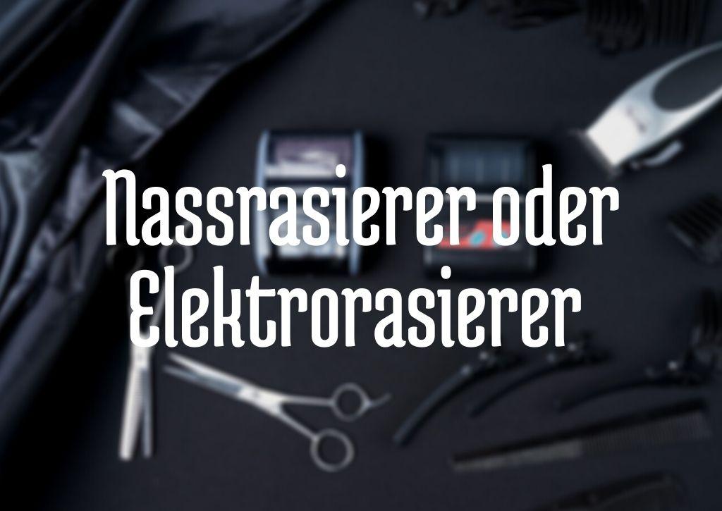Nassrasierer oder Elektrorasierer